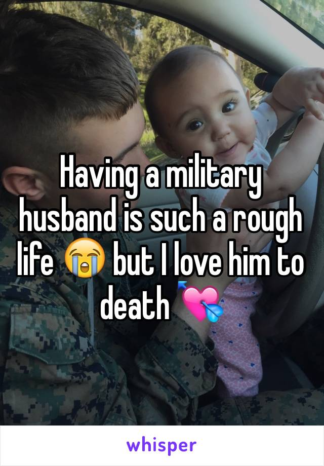 Having a military husband is such a rough life 😭 but I love him to death 💘