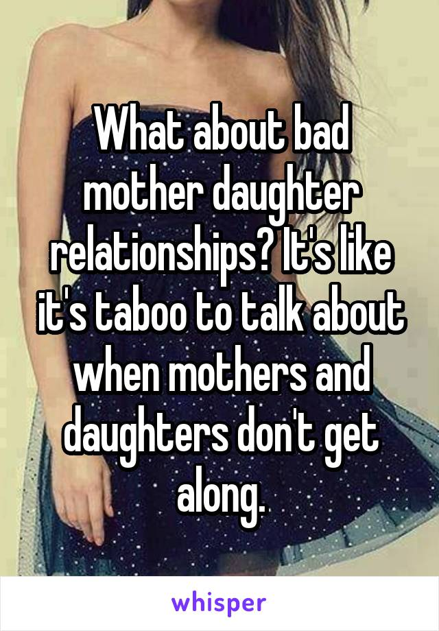 What about bad mother daughter relationships? It's like it's taboo to talk about when mothers and daughters don't get along.