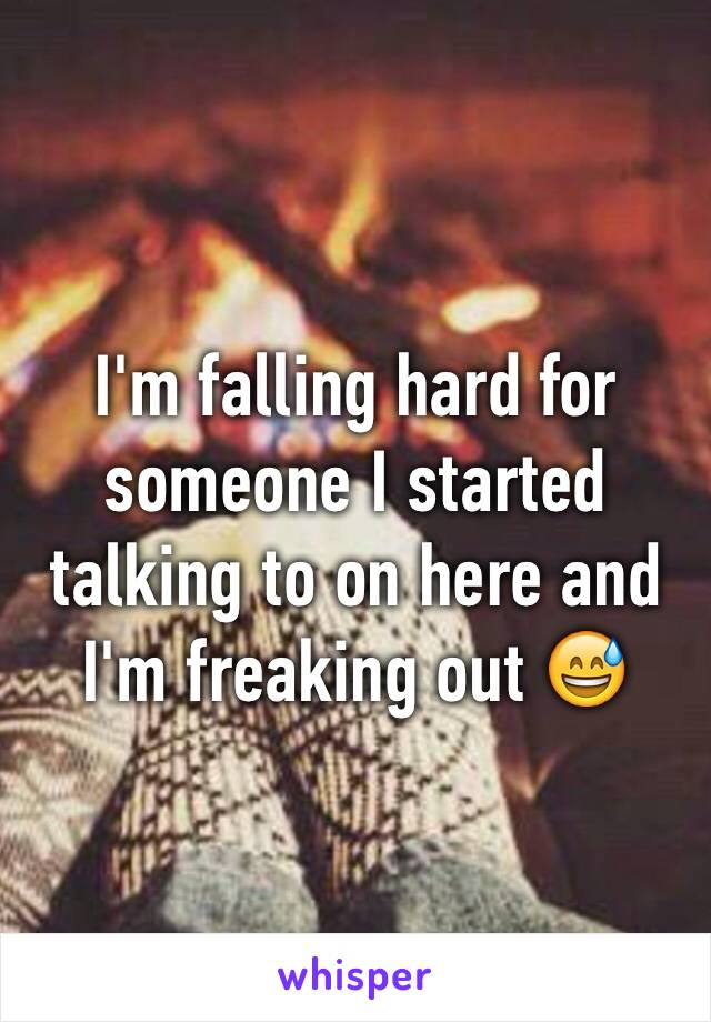 I'm falling hard for someone I started talking to on here and I'm freaking out 😅