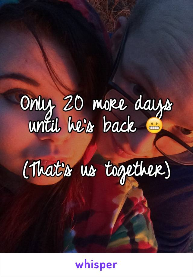 Only 20 more days until he's back 😬  (That's us together)