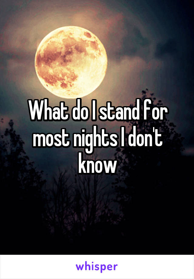 What do I stand for most nights I don't know