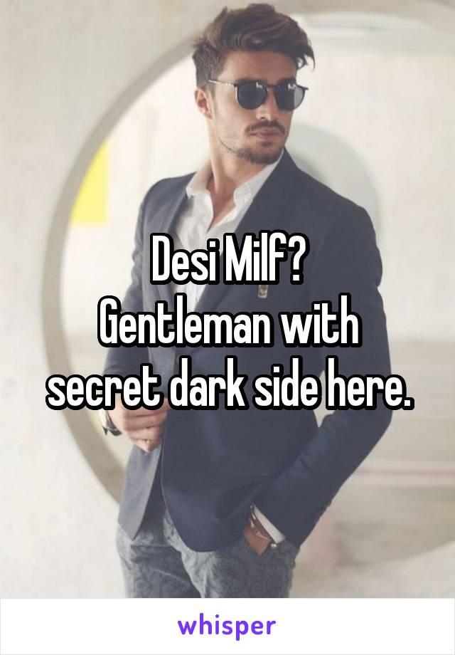 Desi Milf? Gentleman with secret dark side here.