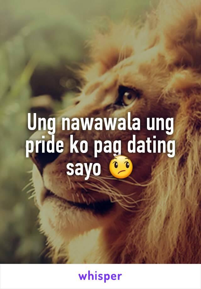 Ung nawawala ung pride ko pag dating sayo 😞