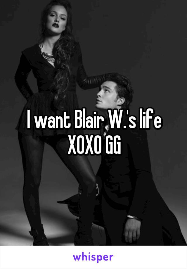 I want Blair W.'s life XOXO GG