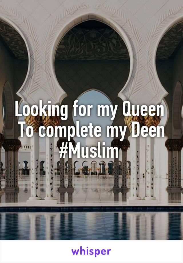 Looking for my Queen  To complete my Deen #Muslim