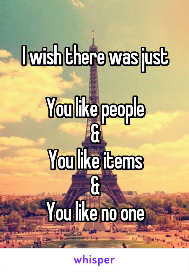I wish there was just  You like people & You like items & You like no one