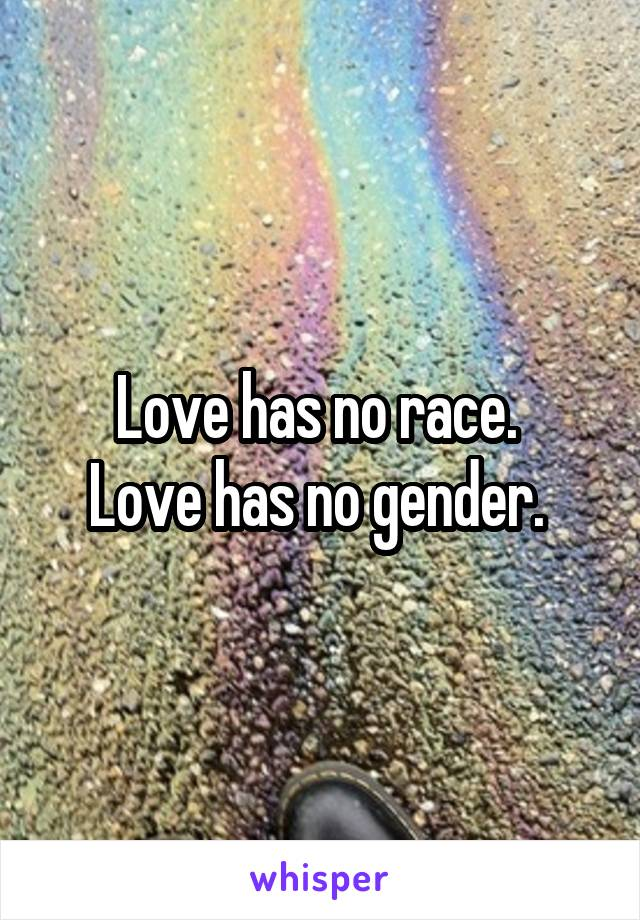 Love has no race.  Love has no gender.