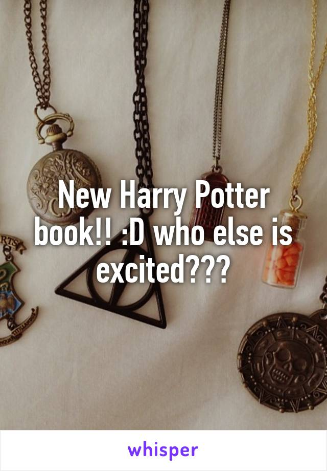 New Harry Potter book!! :D who else is excited???