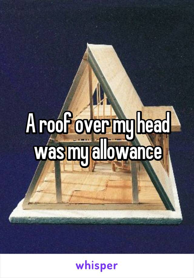 A roof over my head was my allowance