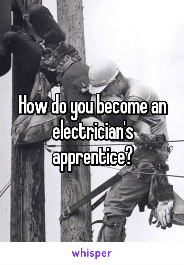 How do you become an electrician's apprentice?