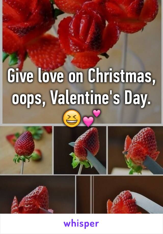 Give love on Christmas, oops, Valentine's Day. 😆💕
