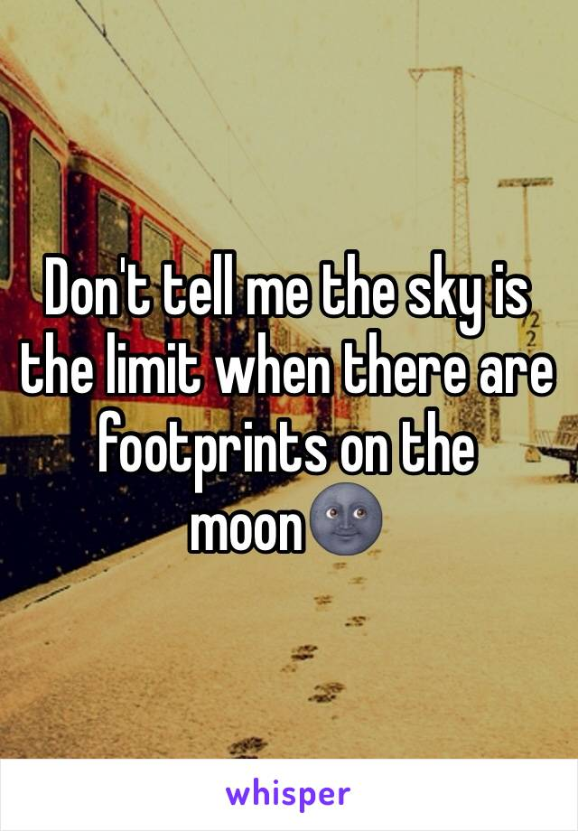Don't tell me the sky is the limit when there are footprints on the moon🌚
