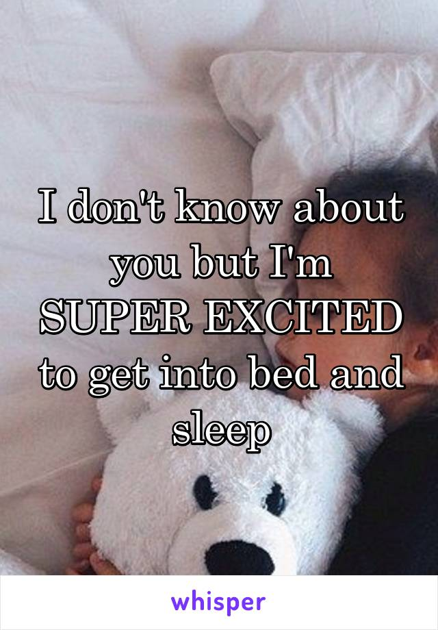 I don't know about you but I'm SUPER EXCITED to get into bed and sleep