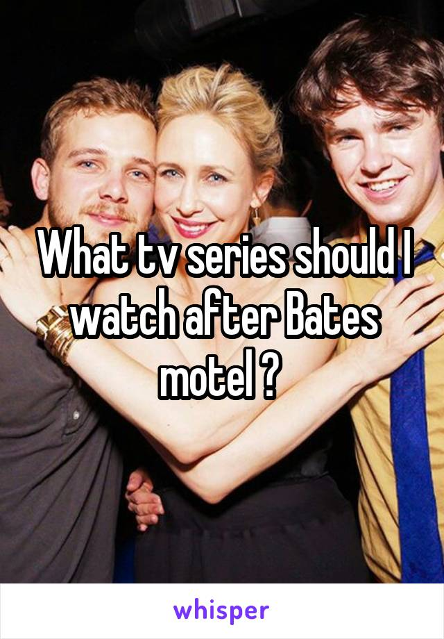 What tv series should I watch after Bates motel ?