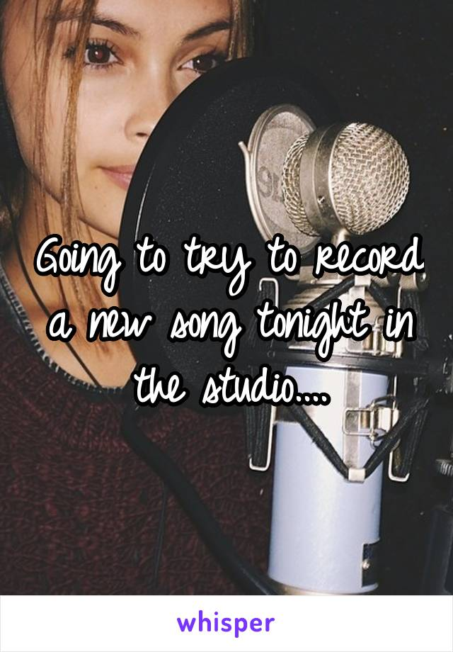 Going to try to record a new song tonight in the studio....
