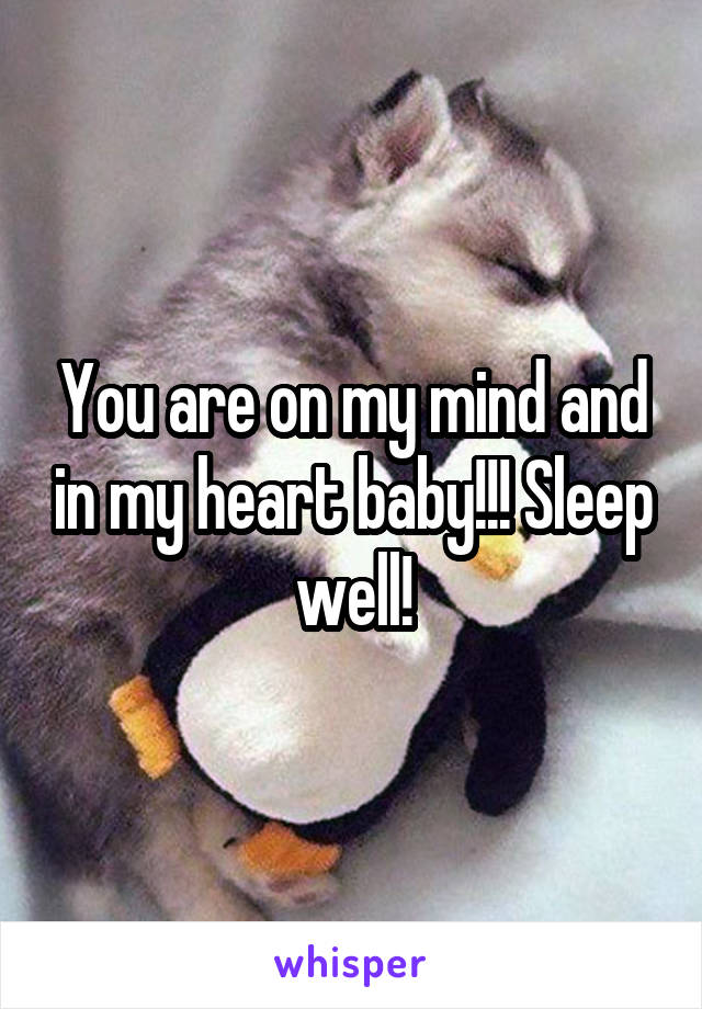You are on my mind and in my heart baby!!! Sleep well!