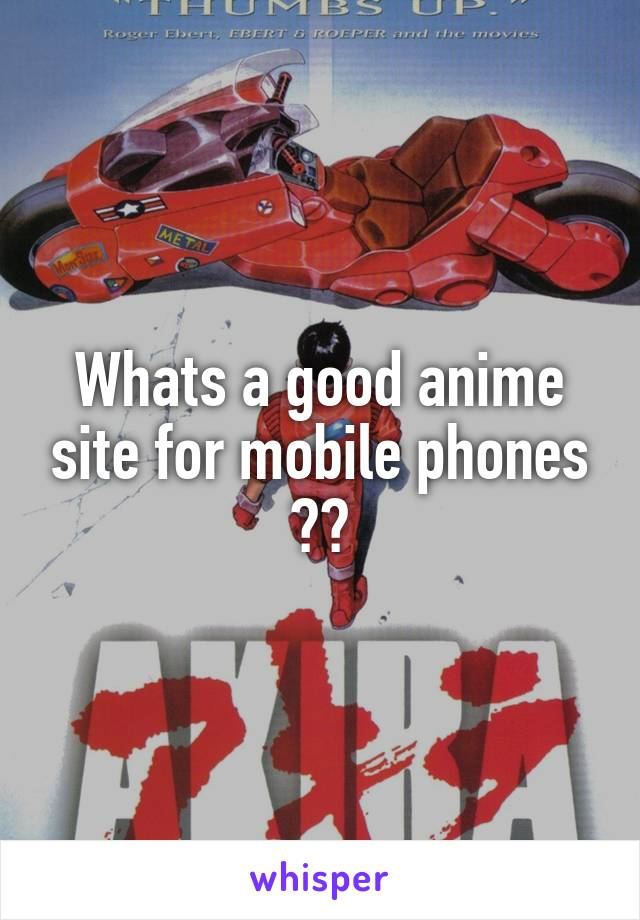 Whats a good anime site for mobile phones ??