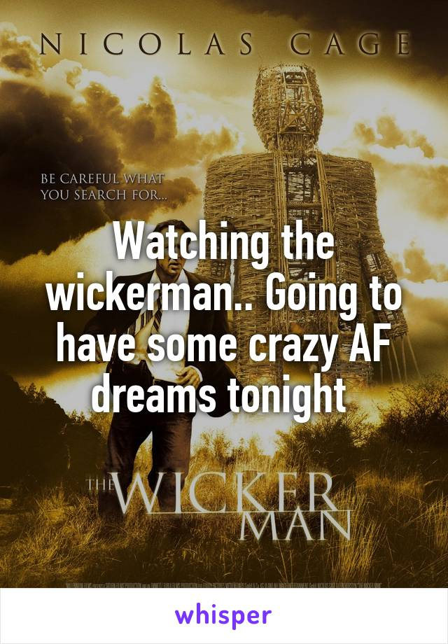 Watching the wickerman.. Going to have some crazy AF dreams tonight