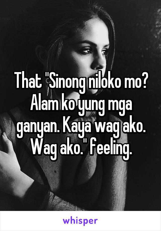 "That ""Sinong niloko mo? Alam ko yung mga ganyan. Kaya wag ako. Wag ako."" feeling."