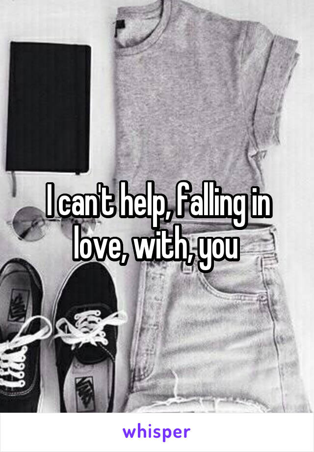 I can't help, falling in love, with, you