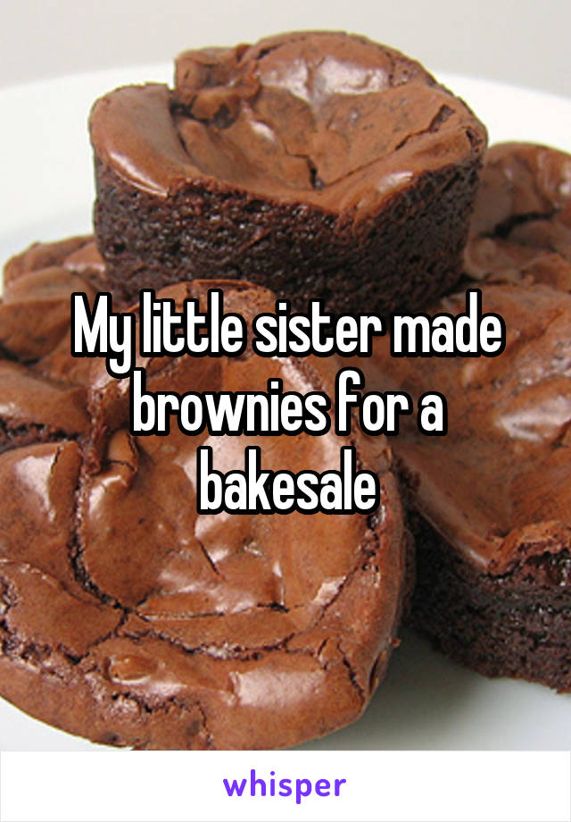 My little sister made brownies for a bakesale