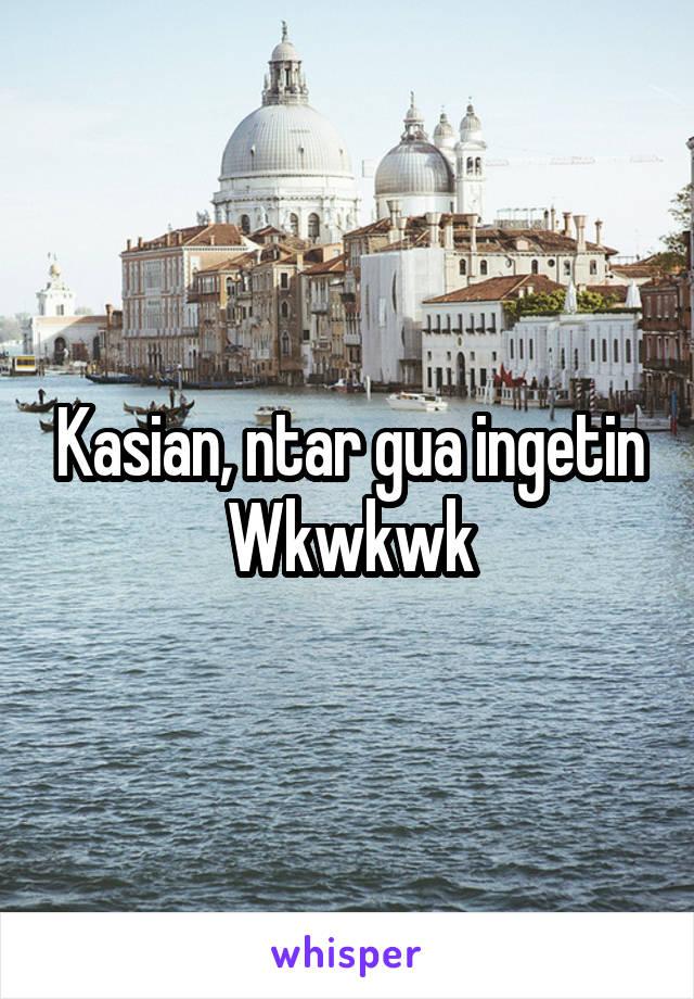 Kasian, ntar gua ingetin Wkwkwk