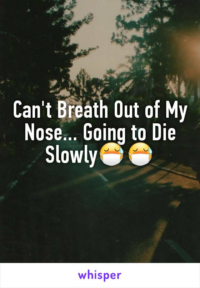 Can't Breath Out of My Nose... Going to Die Slowly😷😷