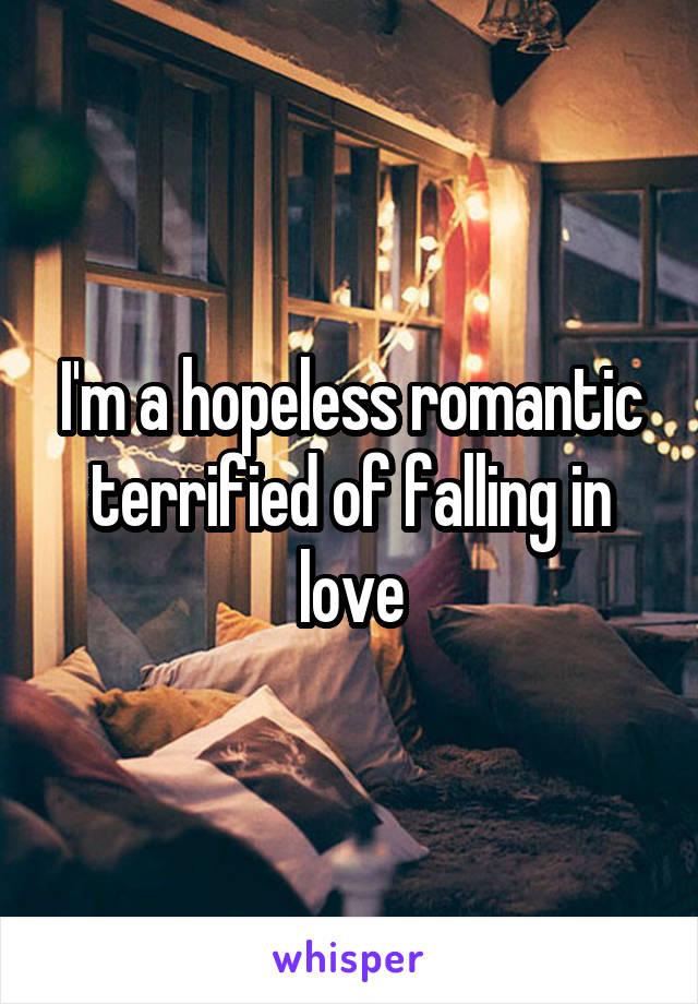 I'm a hopeless romantic terrified of falling in love