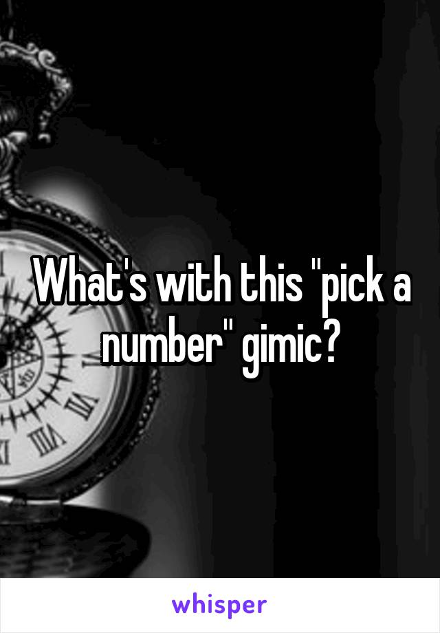 "What's with this ""pick a number"" gimic?"