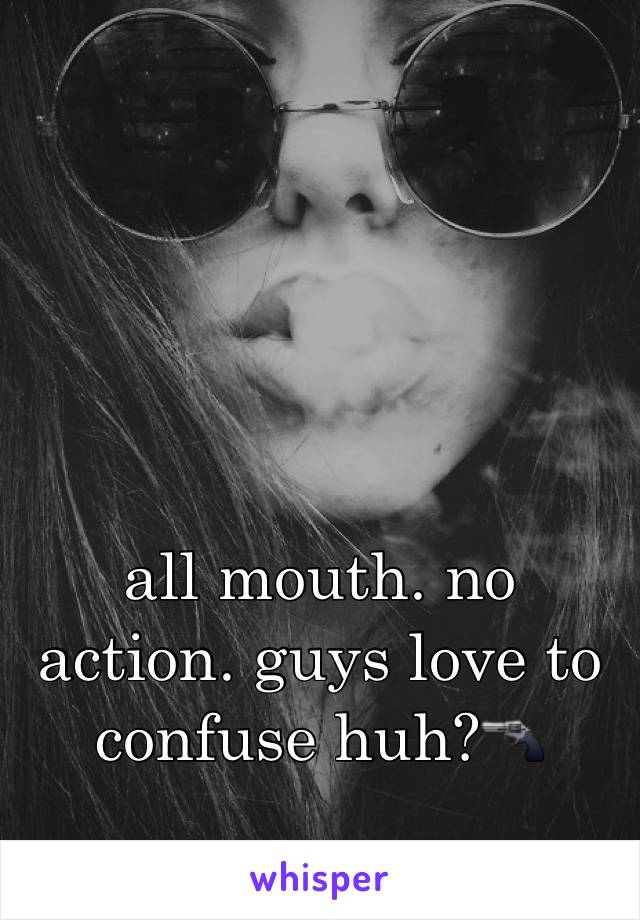 all mouth. no action. guys love to confuse huh?🔫