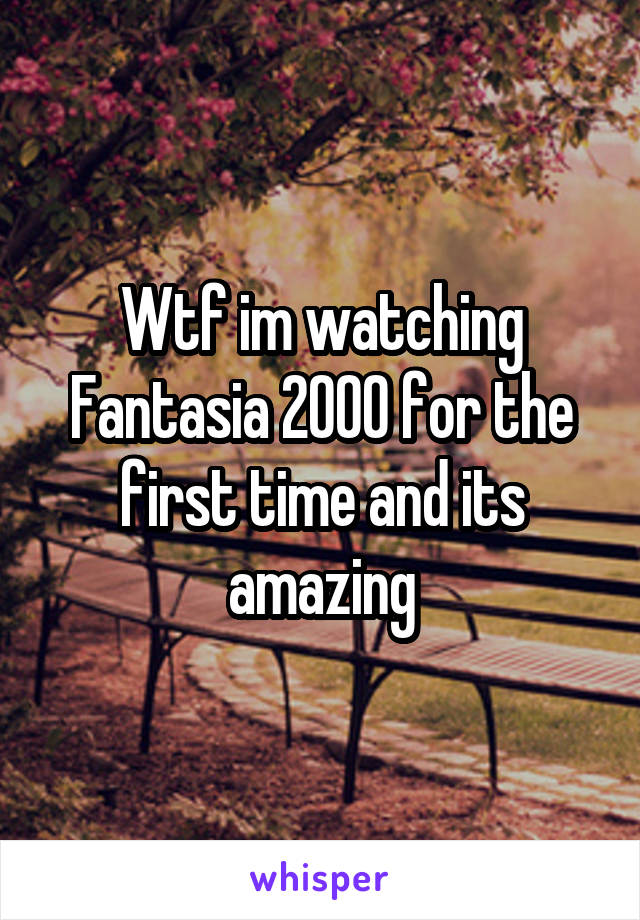 Wtf im watching Fantasia 2000 for the first time and its amazing