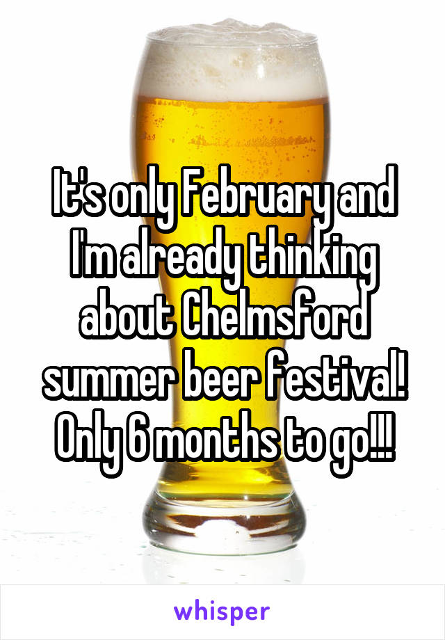 It's only February and I'm already thinking about Chelmsford summer beer festival! Only 6 months to go!!!