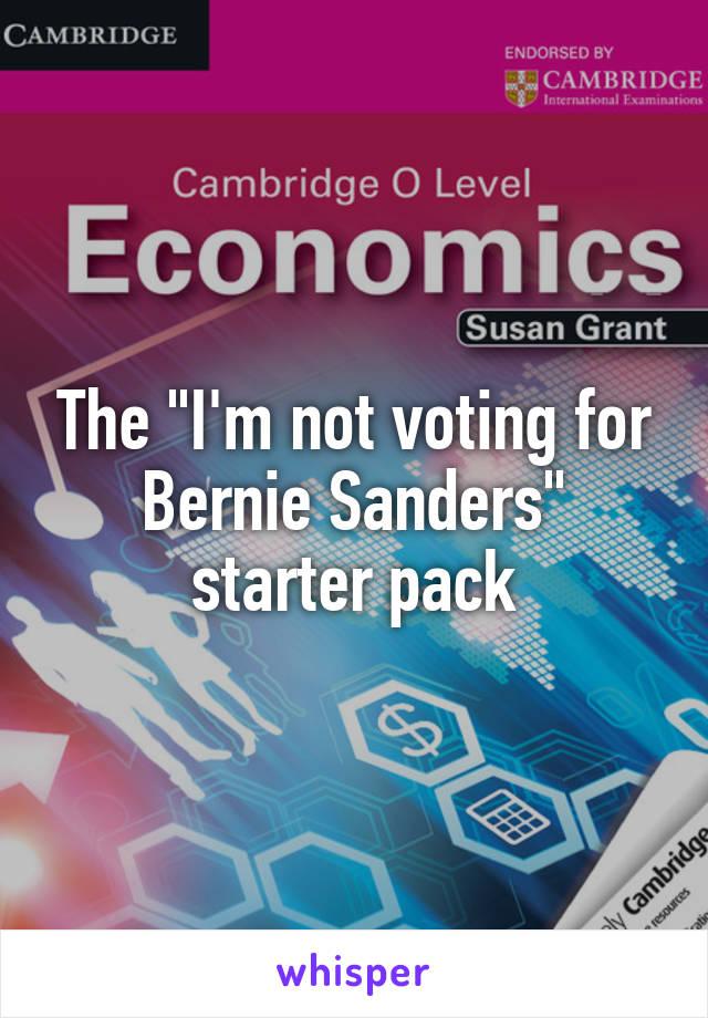 """The """"I'm not voting for Bernie Sanders"""" starter pack"""