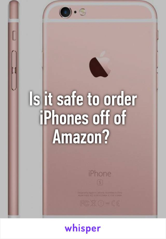Is it safe to order iPhones off of Amazon?