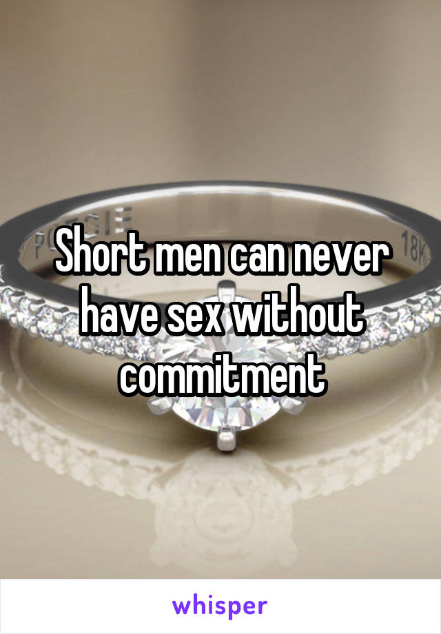 Short men can never have sex without commitment