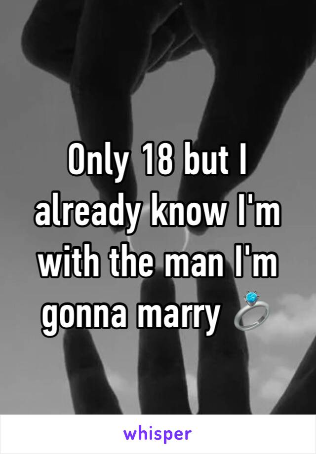 Only 18 but I already know I'm with the man I'm gonna marry 💍