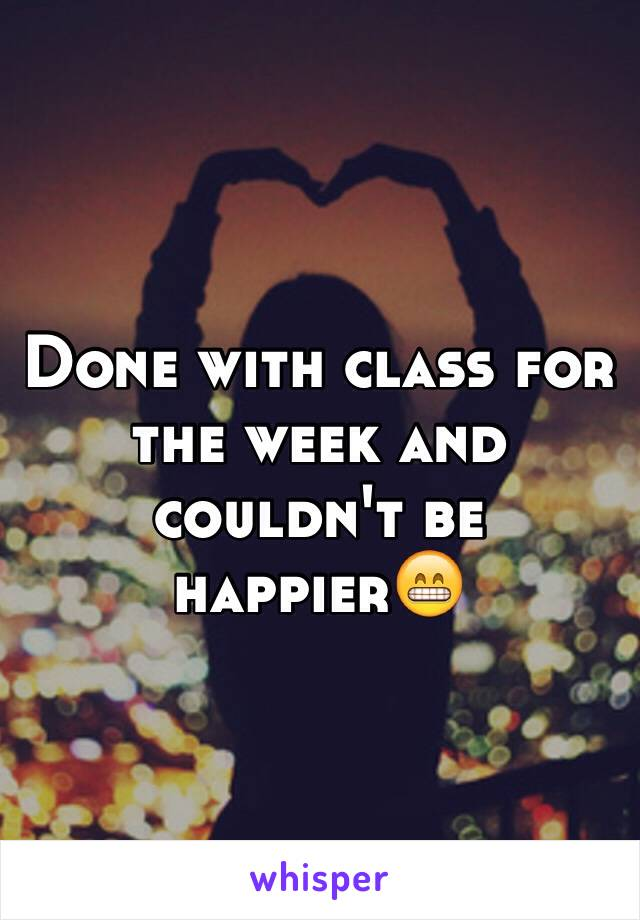 Done with class for the week and couldn't be happier😁