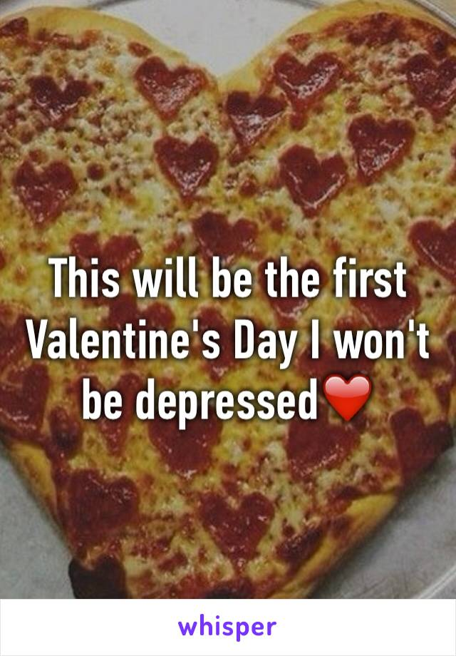 This will be the first Valentine's Day I won't be depressed❤️