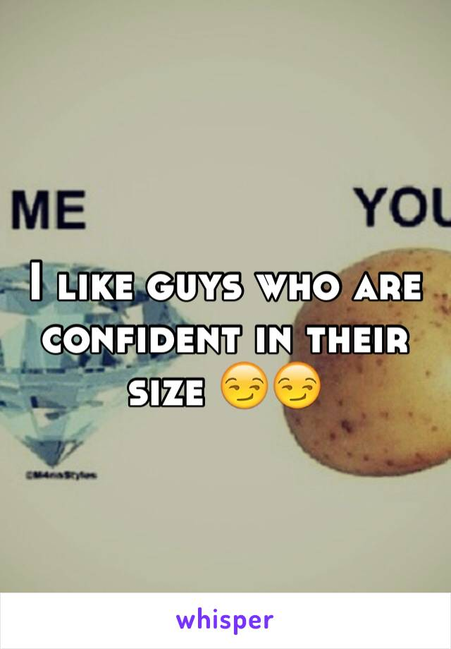 I like guys who are confident in their size 😏😏