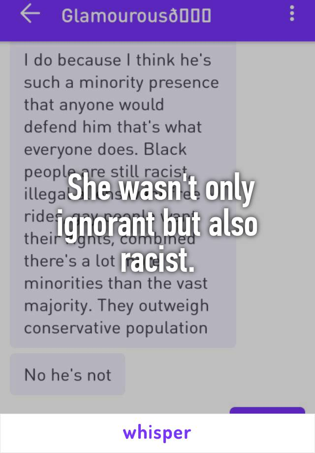 She wasn't only ignorant but also racist.