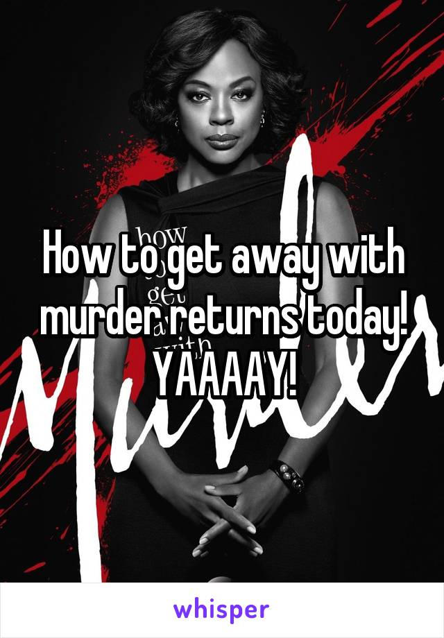 How to get away with murder returns today! YAAAAY!