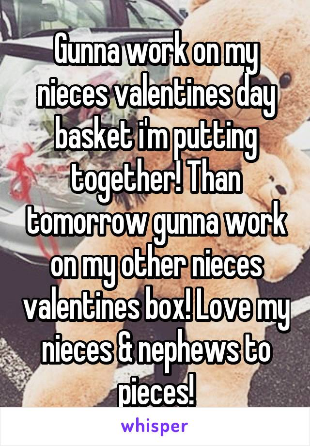 Gunna work on my nieces valentines day basket i'm putting together! Than tomorrow gunna work on my other nieces valentines box! Love my nieces & nephews to pieces!