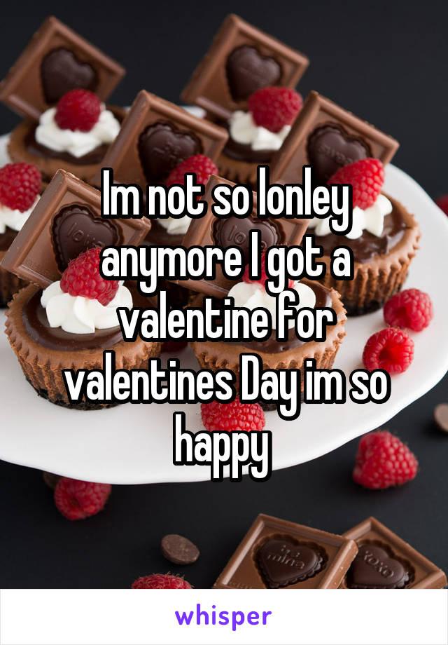 Im not so lonley anymore I got a valentine for valentines Day im so happy