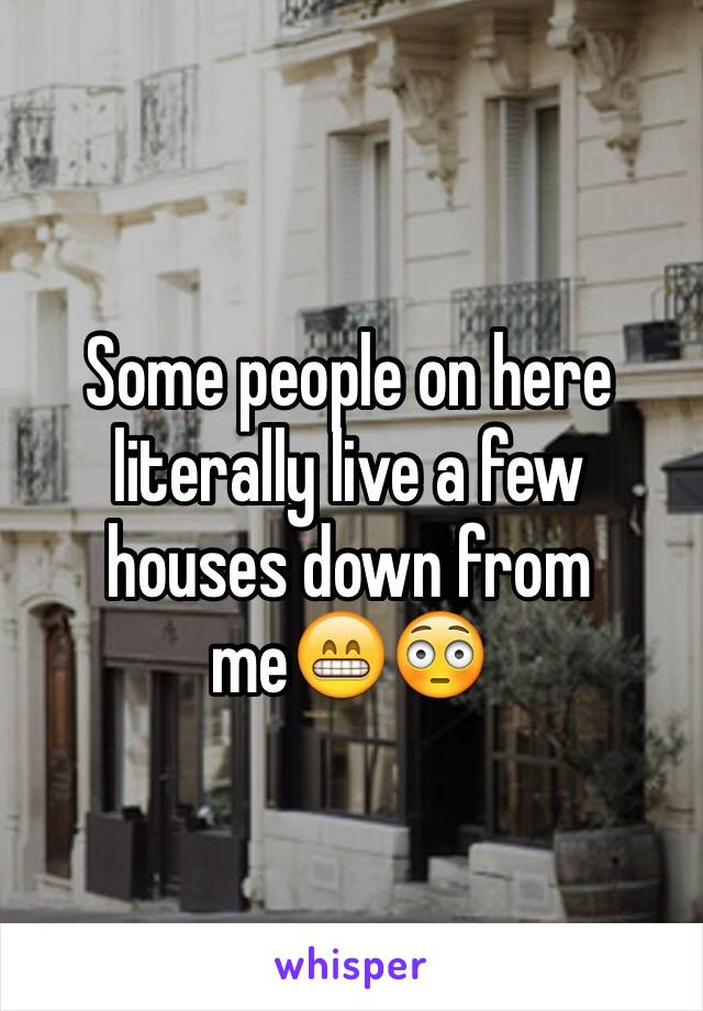 Some people on here literally live a few houses down from me😁😳