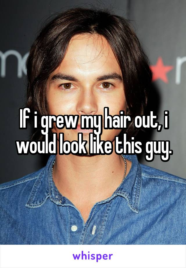 If i grew my hair out, i would look like this guy.