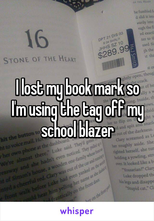 I lost my book mark so I'm using the tag off my school blazer