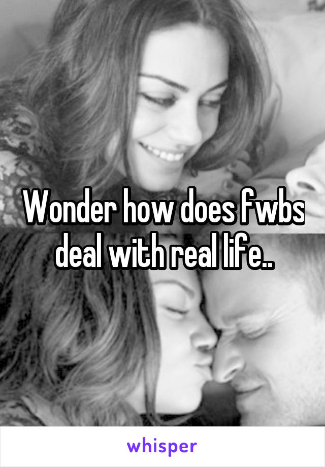 Wonder how does fwbs deal with real life..