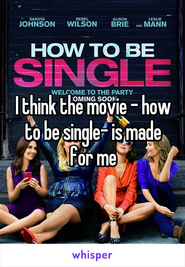 I think the movie - how to be single- is made for me