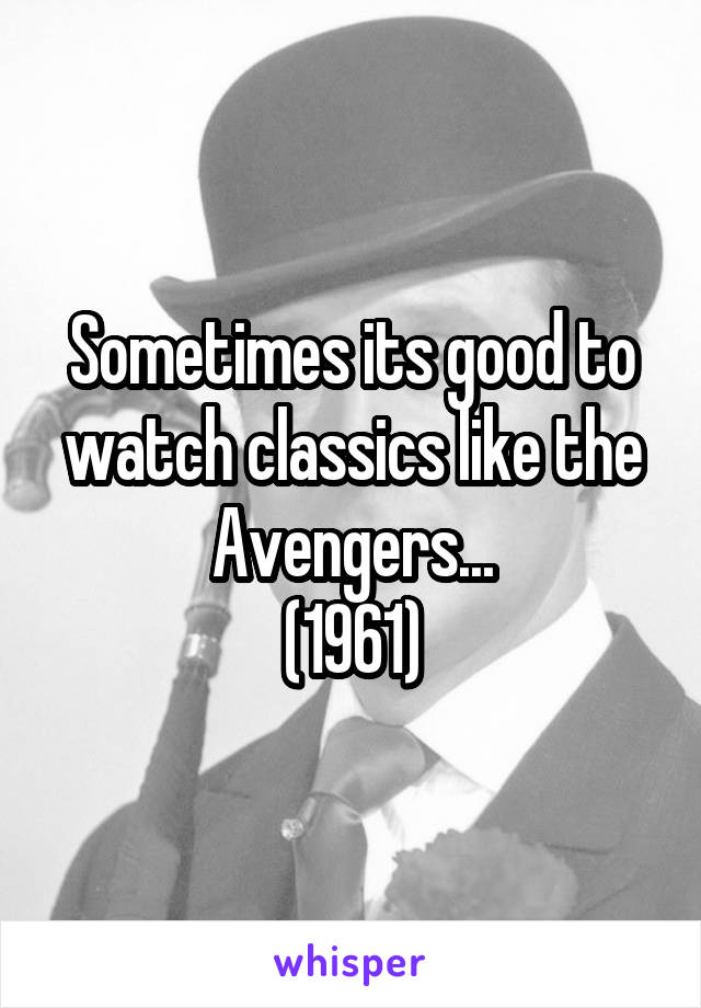 Sometimes its good to watch classics like the Avengers... (1961)