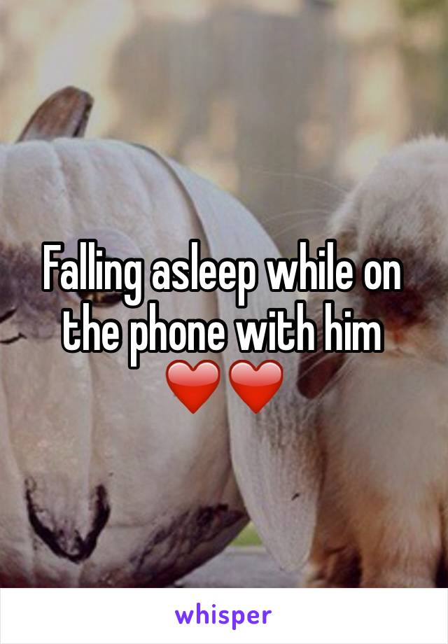Falling asleep while on the phone with him ❤️❤️